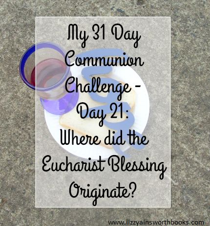 Origins of the Eucharist Blessing - Day 21
