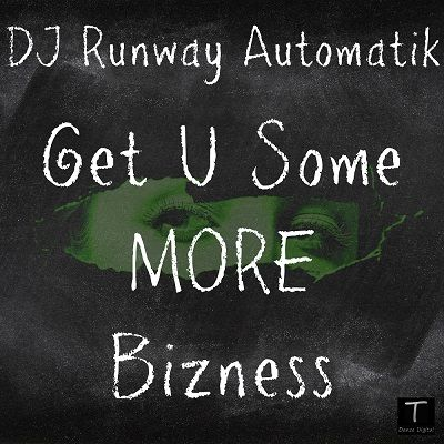 [CD Cover] Get U Some MORE Bizness by DJ Runway Automatik http://tdancedigital.com/audio/get-you-some-more-bizness/