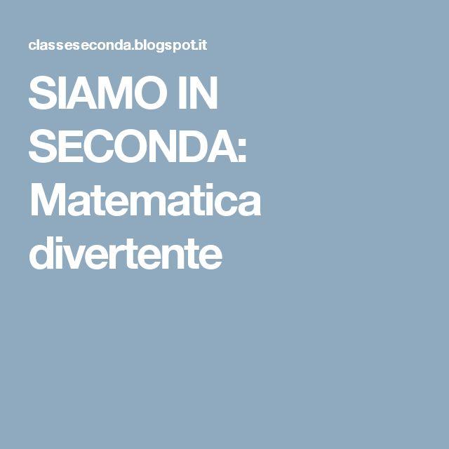 SIAMO IN SECONDA: Matematica divertente