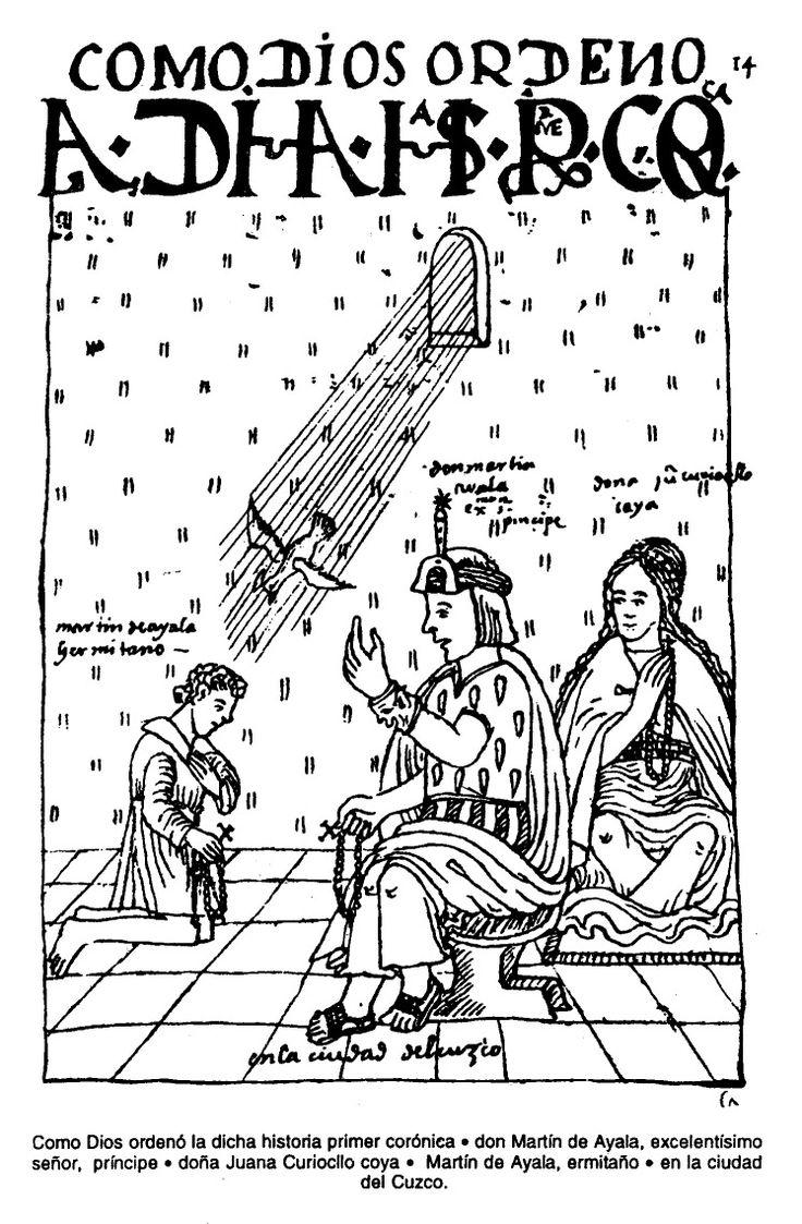 Como Dios ordenó la dicha historia primer corónica. Don Martín de Ayala, excelentísimo señor, príncipe. Doña Juana Curiocllo coya. Martín de Ayala, ermitaño. en la ciudad del Cuzco.