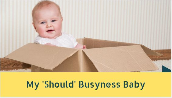 My 'Should' Busyness Baby