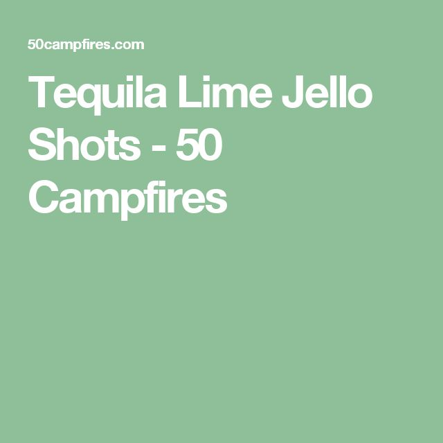 Tequila Lime Jello Shots - 50 Campfires