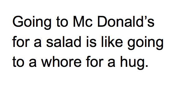 This kinda made my day.... Haha: Donald O'Connor, Mc Donald, Giggl, Quote, Truths, Funny Stuff, Mcdonald'S Salad, So True, Fast Food