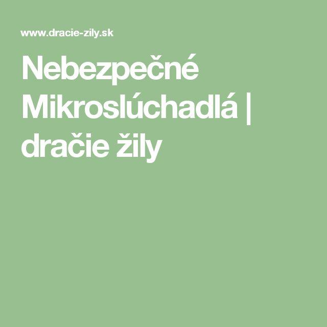 Nebezpečné Mikroslúchadlá | dračie žily