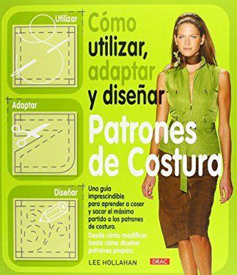 Cómo Utilizar, Adaptar y Diseñar Patrones de Costura (Costura (drac))