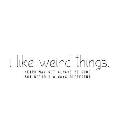 Infj - don't kid yourself, weird is usually good 😏