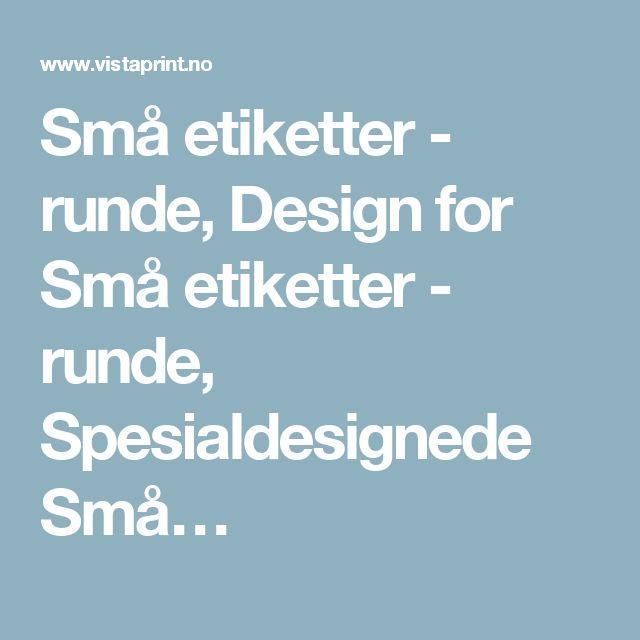 Små etiketter - runde, Design for Små etiketter - runde, Spesialdesignede Små…