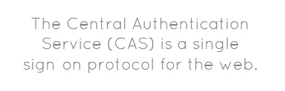 The Central Authentication Service (CAS) is a single sign-on protocol for the web.