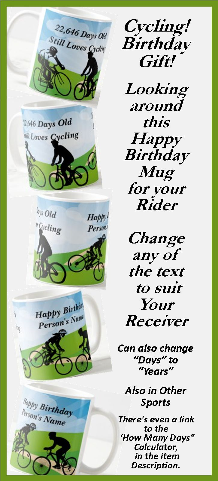 """Great Birthday Gift for the Cyclist. - - Change the Days or Years, - - - Change the Name to suit your Recipient. - - there's a """"How many Day"""" calculator link in the item description."""