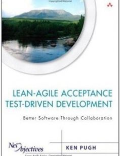 Lean-Agile Acceptance Test-Driven Development: Better Software Through Collaboration free download by Ken Pugh ISBN: 9780321714084 with BooksBob. Fast and free eBooks download.  The post Lean-Agile Acceptance Test-Driven Development: Better Software Through Collaboration Free Download appeared first on Booksbob.com.