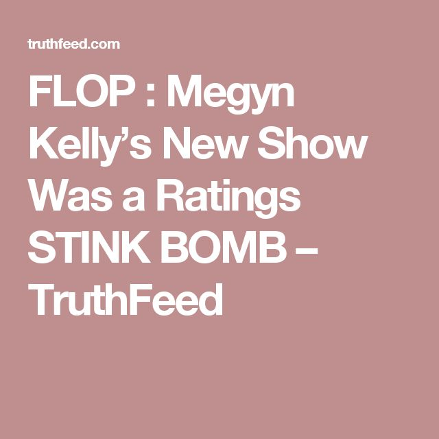 FLOP : Megyn Kelly's New Show Was a Ratings STINK BOMB – TruthFeed