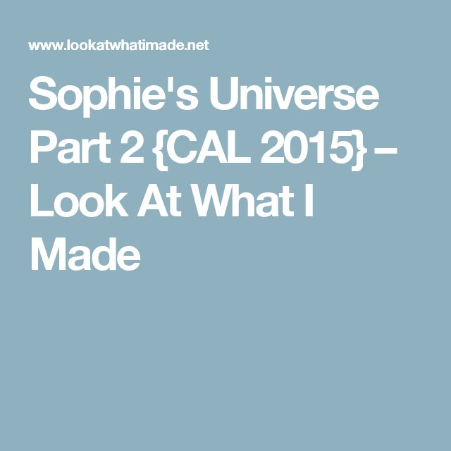 Sophie's Universe Part 2 {CAL 2015} – Look At What I Made