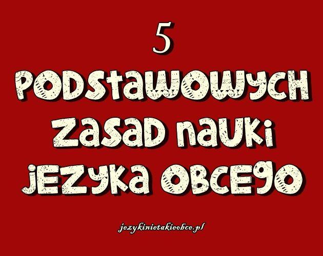 5 podstawowych zasad nauki języka obcego na moim blogu www.jezykinietakieobce.p