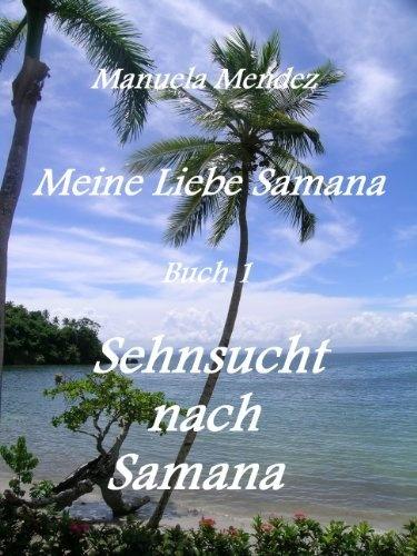 Sehnsucht nach Samana (Meine Liebe Samana) von Manuela Mendez, http://www.amazon.de/gp/product/B00B0OR3PK/ref=cm_sw_r_pi_alp_p7nJrb13W0983