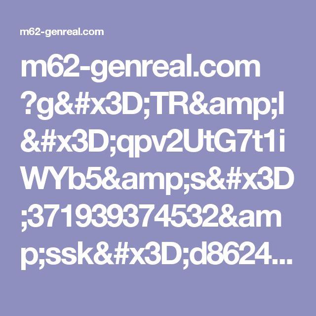 m62-genreal.com ?g=TR&l=qpv2UtG7t1iWYb5&s=371939374532&ssk=d8624db4396ebed770d7464d3aae17e7&svar=1503948828.4823&z=1346819&b=1550264&oaid=d0162111ff458421bb6548472863a3eb