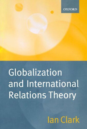 Download Globalization and International Relations Theory ebook free by Ian Clark in pdf/epub/mobi