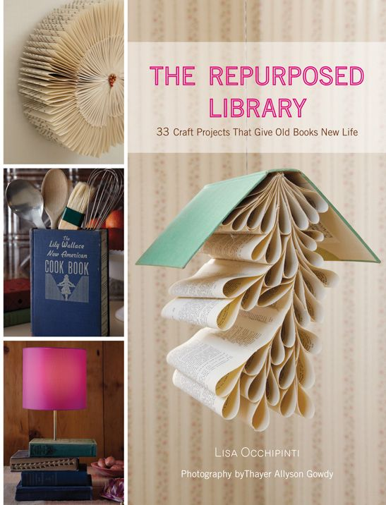 The Repurposed Library, by Lisa Occhipinti. Made me itch to try out some of these projects for myself!