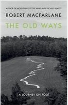 The Old Ways: A Journey on Foot by Robert Macfarlane – review | Books | The Observer