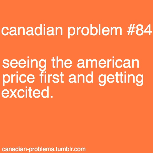 Hahaha! I always feel bad for Canadians when I see our prices and their prices together! :-) :-P