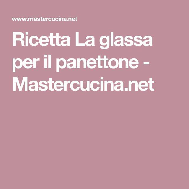 Ricetta La glassa per il panettone - Mastercucina.net