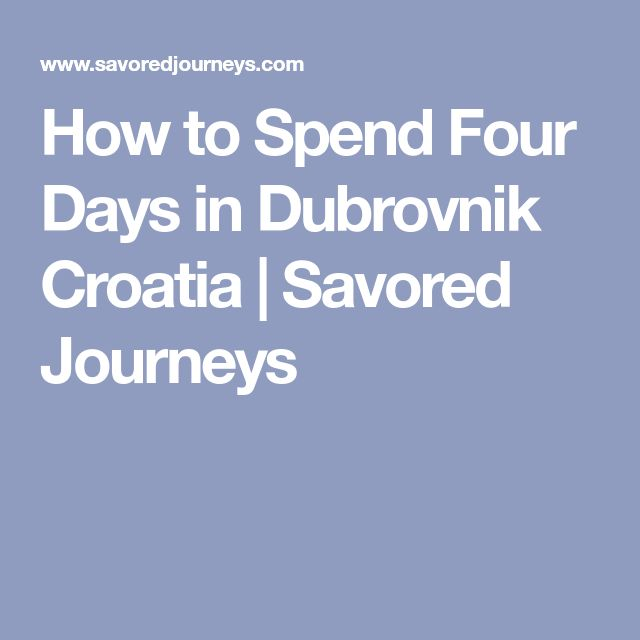 How to Spend Four Days in Dubrovnik Croatia | Savored Journeys