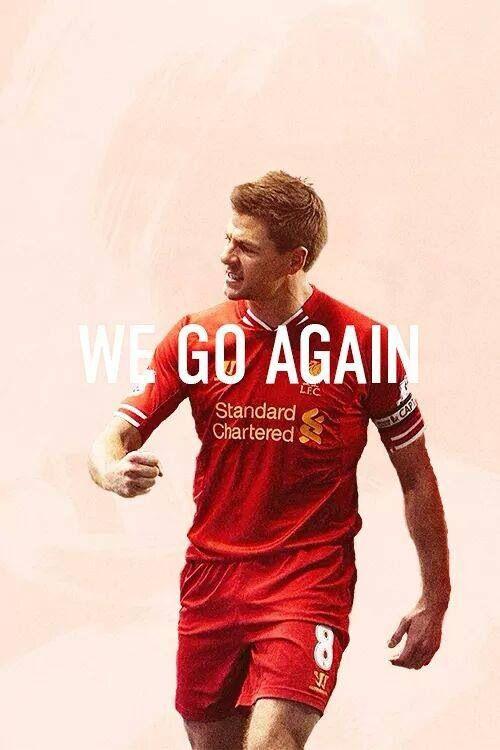 WE GO AGAIN. Liverpool FC, Steven Gerrard.