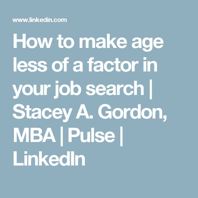How To Make Age Less Of A Factor In Your Job Search | Stacey A.