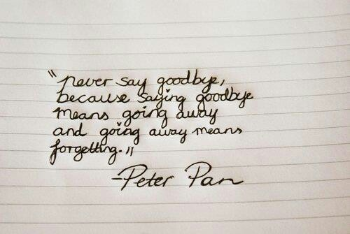 Peter Pan never say goodbye | Movie/TV/Music | Pinterest