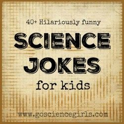 Over 40 hilariously funny science jokes for kids by Go Science Girls