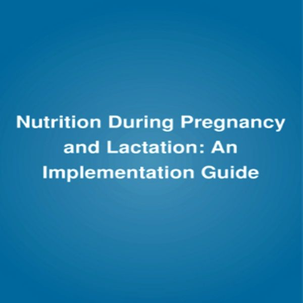Nutrition During Pregnancy and Lactation: An Implementation Guide - Authorities concur that nutritional care for expectant, about-to-be pregnant