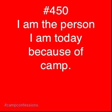 Yeah, this is so true. Thank you camp for all the experiences you have given me.