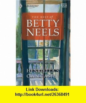 Henriettas Own Castle (Best of Betty Neels) (9780373811328) Betty Neels , ISBN-10: 0373811322  , ISBN-13: 978-0373811328 ,  , tutorials , pdf , ebook , torrent , downloads , rapidshare , filesonic , hotfile , megaupload , fileserve