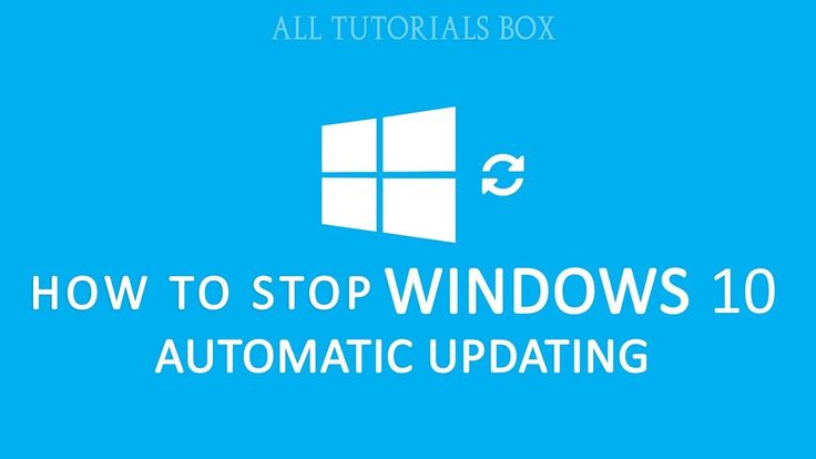 HOW TO STOP WINDOWS 10 AUTOMATIC UPDATING
