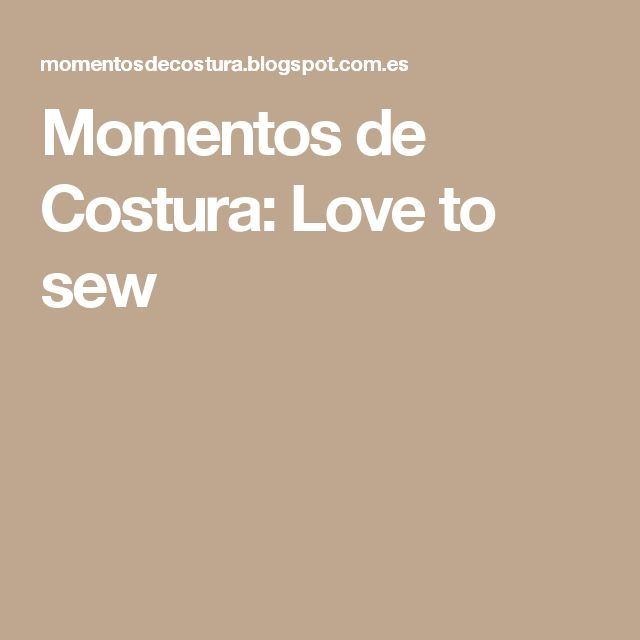 Momentos de Costura: Love to sew