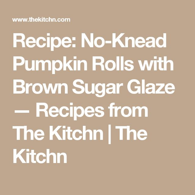 Recipe: No-Knead Pumpkin Rolls with Brown Sugar Glaze — Recipes from ...