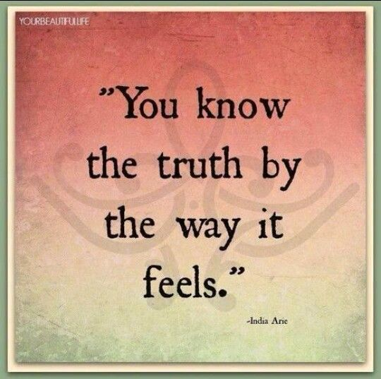You know the truth by the way it feels. | Quotes | Pinterest