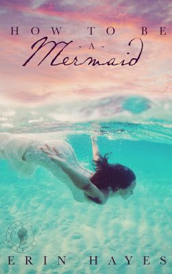Book Blitz & Giveaway - How to be a Mermaid by Erin Hayes