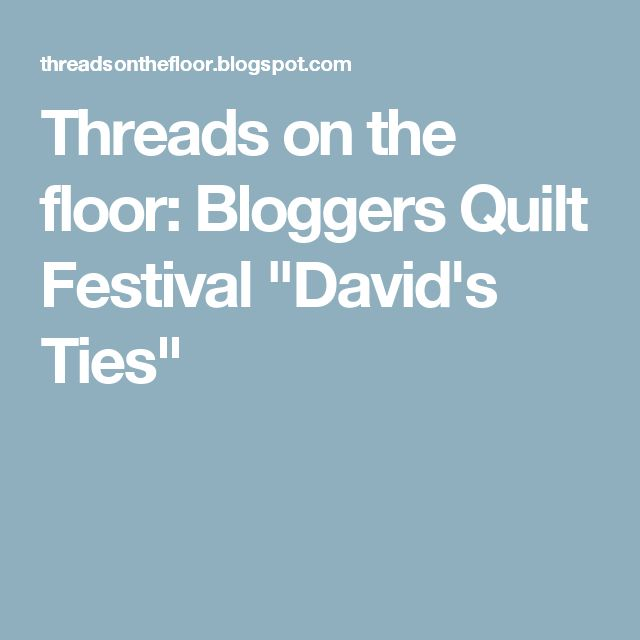 """Threads on the floor: Bloggers Quilt Festival  """"David's Ties"""""""