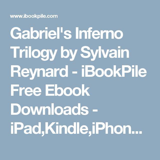 Gabriel's Inferno Trilogy by Sylvain Reynard - iBookPile Free Ebook Downloads - iPad,Kindle,iPhone,Android,Symbian,.EPub,iBook,.PDF,.Mobi