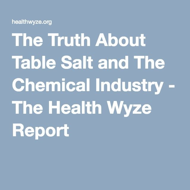 The Truth About Table Salt and The Chemical Industry - The Health Wyze Report