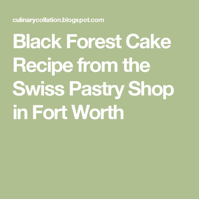 Black Forest Cake Recipe from the Swiss Pastry Shop in Fort Worth