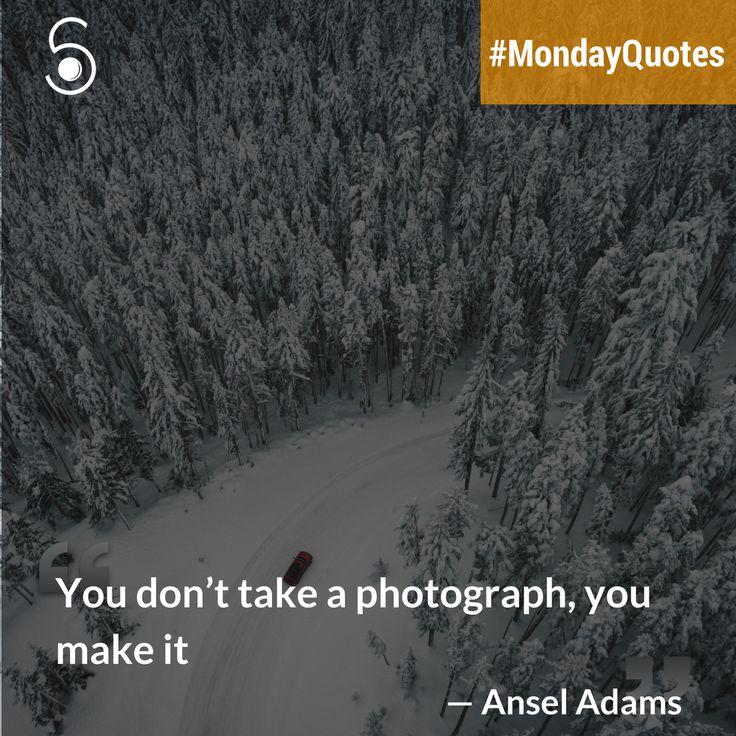❝You don't take a Photography, you make it❞ -Ansel Adams