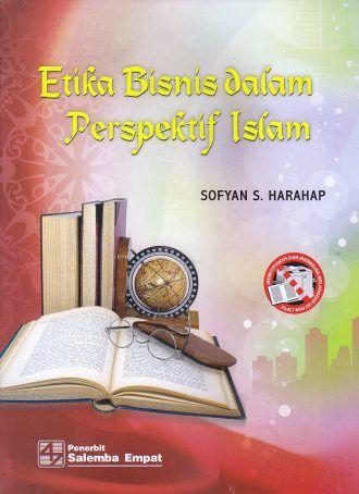 Etika Bisnis dalam Perspektif Islam – Sofyan S. Harahap