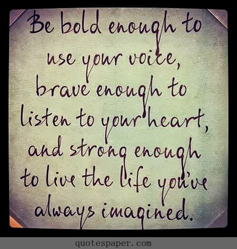 Be bold, be brave! If you're not being treated right, not loved enough- listen to your heart- be strong enough to let go and live the life you dreamed of with someone who loves you <3