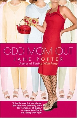 Odd Mom Out ~ Jane Porter  I've read all of her books...great stories and characters:)