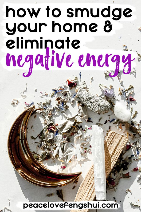 How To Smudge Your Home And Eliminate Negative Energy Peacelovefengshui Com Eliminate Negative Energy Smudging Negativity