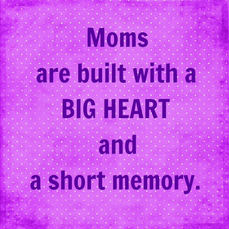 Moms are built with a big heart and a short memory, moms, mothers, children, love, motherhood, inspirational quotes,