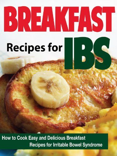 Breakfast Recipes for IBS: How to Cook Easy and Delicious Breakfast Recipes for Irritable Bowel Syndrome