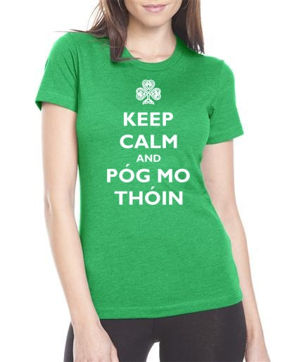 Keep Calm Pog Mo Thoin St Patrick's Day by hodgepodgery.  Gaelic for Kiss My Ass