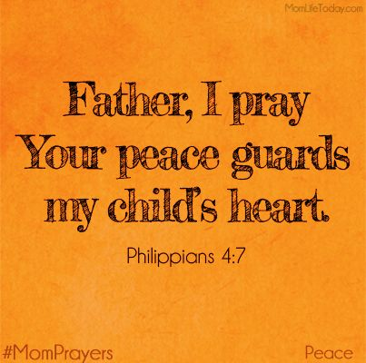 Father, I pray your peace guards my child's heart. Philippians 4:7 #MomPrayers